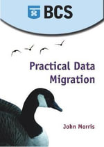 Practical Data Migration : BRITISH COMP SOCIETY - John Morris