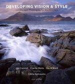 Developing Vision and Style : A Landscape Photography Masterclass - David Ward