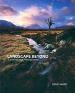 Landscape Beyond : A Journey Into Photography - David Ward