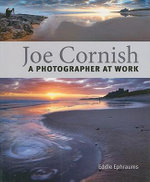 A Photographer at Work : A Photographer at Work - Joe Cornish