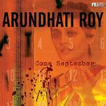 Come September : A Lecture by Arundhati Roy - Arundhati Roy