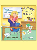 Tiberius Goes to School : A Tiberius Story - Keith Harvey