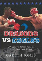 Dragons vs Eagles : Wales and America in the Boxing Ring - Gareth Jones