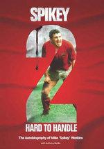 Spikey - 2 Hard to Handle : The Autobiography of Mike 'Spikey' Watkins - Mike Watkins