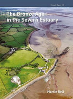 The Bronze Age in the Severn Estuary : CBA Research Report - Martin Bell