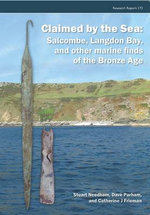 Claimed by the Sea : Salcombe, Langdon Bay, and Other Marine Finds of the Bronze Age - Stuart Needham