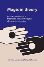 Magic in Theory : An Introduction to the Theoretical and Psychological Elements of Conjuring - Peter Lamont