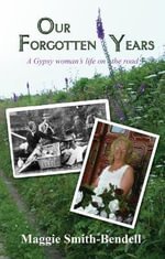 Our Forgotten Years : A Gypsy Woman's Life on the Road - Maggie Smith-Bendell