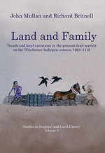 Land and Family : Trends and Local Variations in the Peasant Land Market on the Winchester Bishopric Estates, 1263-1415 - John Mullan