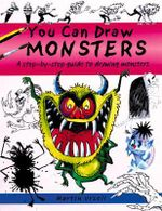 You Can Draw Monsters : a Step-by-step Guide to Drawing Monstrous Beasts - Martin Ursell
