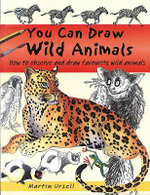 You Can Draw Wild Animals : How to Observe and Draw Favourite Wild Animals - Martin Ursell