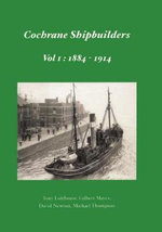 Cochrane Shipbuilders : 1884 - 1914 Volume 1 - Tony Lofthouse