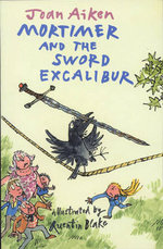 Mortimer and the Sword Excalibur : Mark the Mountain Guide - Joan Aiken