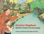 Stanley Bagshaw and the Twenty Two Ton Whale : Stanley Bagshaw Ser. - Bob Wilson