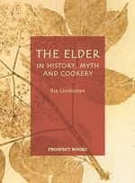 The Elder : In History, Myth and Cookery - Ria Loohuizen
