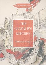 The Centaur's Kitchen : A Book of French, Italian, Greek and Catalan Dishes for Ships' Cooks on the Blue Funnel Line - Patience Gray