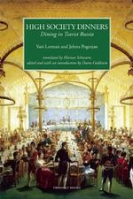 High Society Dinners : Dining in Tsarist Russia - Yuri Lotman