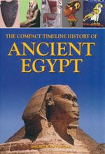 The Compact Timeline History of Ancient Egypt - Shereen Ratnagar