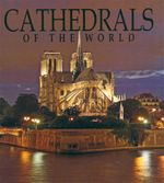 Cathedrals of the World : One Hundred Historic Architectural Treasures - Razia Grover
