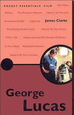 George Lucas : Pocket Essentials : Film - James Clarke