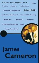 James Cameron : Pocket Essentials : Film - Brian J. Robb