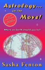 Astrology...on the Move! : Where on Earth Should You Be? - Sasha Fenton