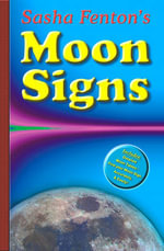 Sasha Fenton's Moon Signs : Discover the Hidden Power of Your Emotions - Sasha Fenton