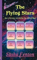 Discover The Flying Stars : Your Character and Destiny, the Chinese Way - Sasha Fenton