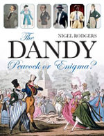 The Dandy : Peacock or Enigma? - Nigel Rodgers
