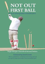 Not Out First Ball : The art of being beaten in beautiful places - Roger Morgan-Grenville