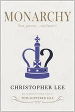 Monarchy : Past, Present...and Future? - Christopher Lee