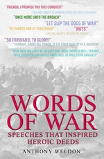 Words of War : Speeches That Inspired Heroic Deeds - Anthony Weldon