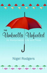 The Umbrella Unfurled : It's Remarkable Life and Times - Nigel Rodgers