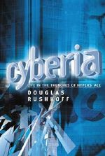 Cyberia : Life in the Trenches of Hyperspace - Douglas Rushkoff