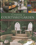 Creating a Courtyard Garden : Designs and Ideas for Every Kind of Outside Space - Joan Clifton