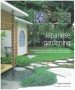 Japanese Gardening : An Inspirational Guide to Designing and Creating an Authentic Japanese Garden with Over 260 Exquisite Photographs - Charles Chesshire