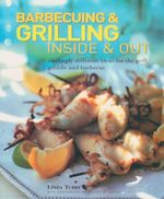 Barbecuing & Grilling Inside & Out : Sizzling Different Ideas for the Grill, Griddle and Barbecue - Linda Tubby