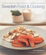 Swedish Food and Cooking : Traditions. Ingredient. Tastes. Techniques. Over 60 Classic Recipes - Anna Mosesson