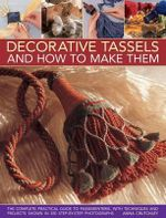 Decorative Tassels and How to Make Them : Get Bold and Inventive with Beads - Easy-to-make A... - Anna Crutchley