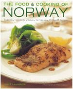 The Food and Cooking of Norway : Traditions, Ingredients, Tastes, Techniques and Over 60 Classic Recipes - Janet Laurence