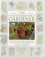 The Old-Fashioned Gardener : The Forgotten Father of the Flower Garden - Nigel Colborn