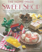 The Home-Made Sweet Shop : Make Your Own Irresistible Sweet Confections with 90 Classic Recipes for Sweets, Candies and Chocolates - Claire Ptak