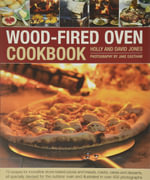 Wood-Fired Oven Cookbook : '70 Recipes for Incredible Stone-Baked Pizzas and Breads, Roasts, Cakes and Desserts, All Specially Devised for the Ou - Holly Jones