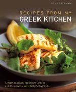 Recipes from My Greek Kitchen : Simple Seasonal Food from Greece and the Islands, with 320 Photographs. - Rena Salaman