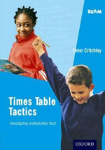 Times Table Tactics : Investigating Multiplication Facts - Peter Critchley