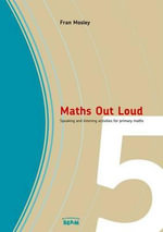 Maths Out Loud Year 5 : Speaking and Listening Activities in Primary Maths - Fran Mosley