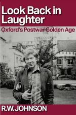 Look Back in Laughter : Oxford's Postwar Golden Age - R. W. Johnson