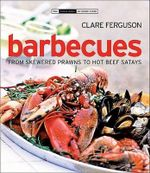 Barbecue : From Skewered Prawns to Hot Beef Satays - Clare Ferguson