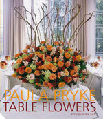 Table Flowers : From Concept to Reality - Paula Pryke