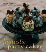 Fantastic Party Cakes : A Step-by-step Guide to Designing and Decorating Spectacular Party Cakes - Mich Turner